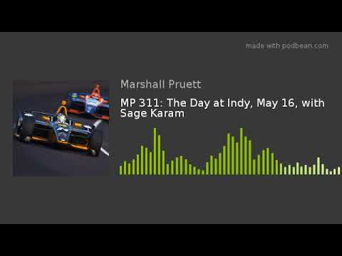 MP 311: The Day At Indy, May 16, With Sage Karam