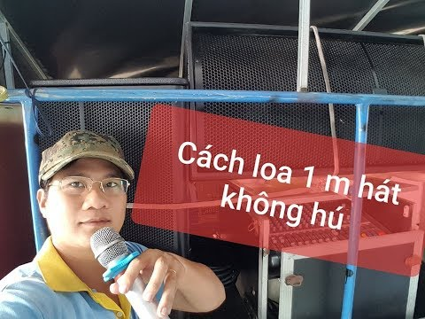 Test chống hú, hát cách loa một mét, ôm loa hát dàn nhạc mua tại Thanh Huy audio- Cùi Bắp Miền Tây - Thời lượng: 18 phút.
