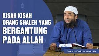 Video Kisah kisah orang shaleh yang bergantung pada Allah, Ustadz DR Khalid Basalamah, MA MP3, 3GP, MP4, WEBM, AVI, FLV November 2018