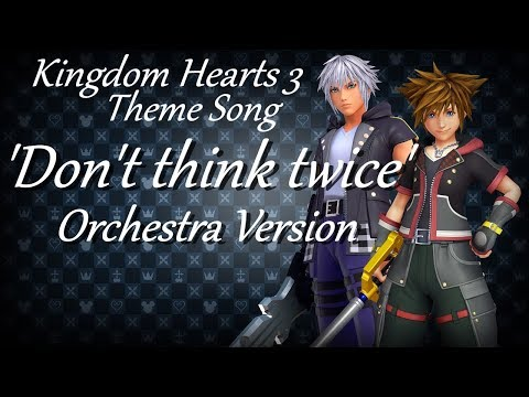 Kingdom Hearts III Theme Song - Don't Think Twice (Orchestra Cover Version)