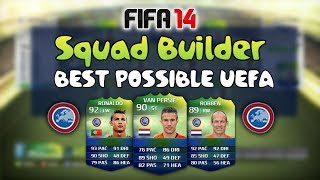 Best Possible UEFA Ft. Ronaldo, Persie&Robben! - FIFA 14 Ultimate Team World Cup Squad Builder
