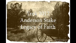 Trek 2017 -  Anderson Stake - Legacy of Faith