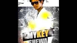 MyKey Shewa - Sew Fitun Dedicated To All Ethiopias All Around The World