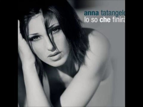, title : 'Anna Tatangelo- Lo so che finirà (Testo)'