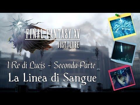 FFXV - I Re di Lucis - Parte 2 - La Linea di Sangue - Just Lore