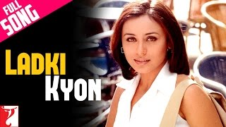 Video Ladki Kyon - Full Song | Hum Tum | Saif Ali Khan | Rani Mukerji |  Alka Yagnik | Shaan MP3, 3GP, MP4, WEBM, AVI, FLV Juni 2018
