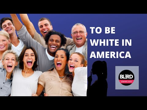 To be white in America.