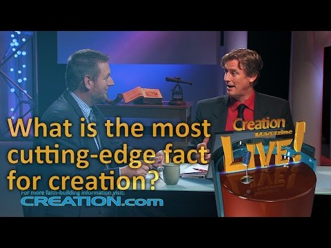 What is the most 'cutting edge' fact for creation? (Creation Magazine LIVE! 3-16)