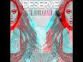 Teairra Mari – I Deserve