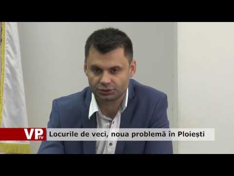 Locurile de veci, noua problemă în Ploiești