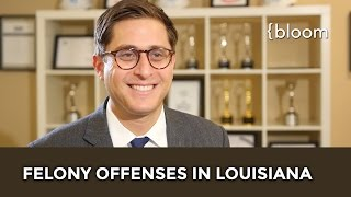 New Orleans Attorney Explains Felony Offenses In Louisiana