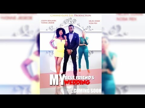 MY BEST FRIEND'S WEDDING 2018 LASTEST BLOCK BUSTER MOVIE (NIGERIAN MOVIE)