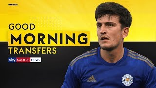 Are Man United going to pay Leicester's £90m Harry Maguire valuation?  | Good Morning Transfers