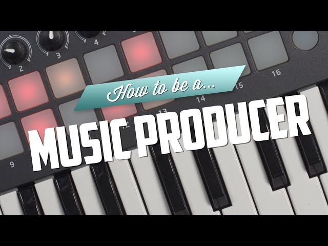 How to be a Music Producer