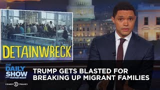 Video Trump Gets Blasted for Breaking Up Migrant Families | The Daily Show MP3, 3GP, MP4, WEBM, AVI, FLV Juni 2018