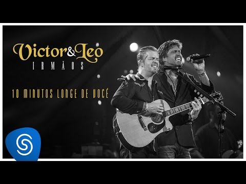Victor & Leo – 10 minutos longe de você part. Henrique & Juliano