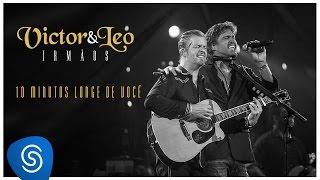Victor & Leo part. Henrique & Juliano - 10 minutos longe de você