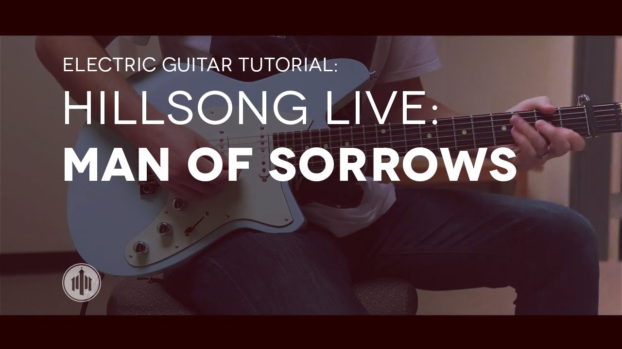 Hillsong Live – Man Of Sorrows – Lead Electric Tutorial