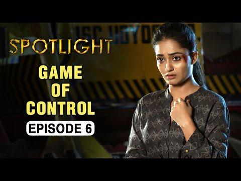 Spotlight | Episode 6 - 'Game Of Control' | Tridha Choudhury | A Web Series By Vikram Bhatt