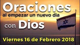 Oraciones al empezar un nuevo día con Dios   Viernes 16 de Febrero