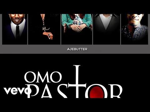 Ajebutter 22 - Omo Pastor ft. BOJ