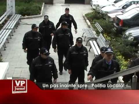 Un pas înainte spre…Poliţia Locală!
