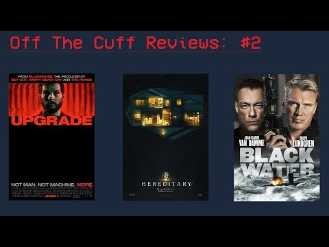 Off The Cuff Reviews #2: Upgrade, Hereditary, And Black Water (2018)