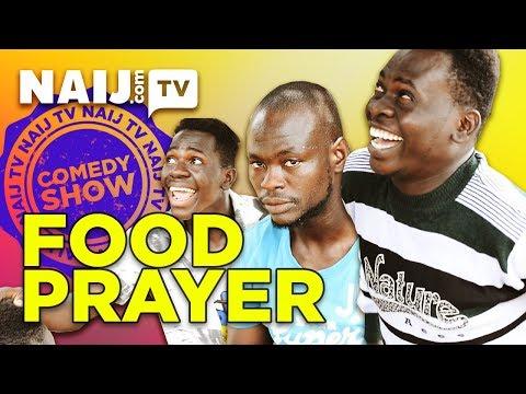 Comedy show ep.1 - Food prayer | NAIJ.COM TV