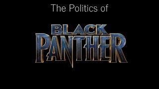 Video The Politics of Black Panther MP3, 3GP, MP4, WEBM, AVI, FLV Juni 2018