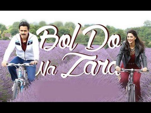 Bol-Do-Na-Zara-Song-Feat-Emraan-Hashmi-Nargis-Fakhri-Azhar-Prachi-Desai-Trailer