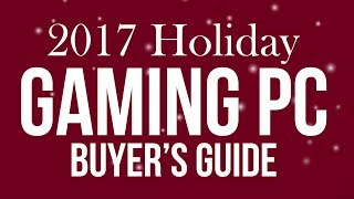 Build the Perfect Gaming PC – Holiday Buyer's Guide 2017