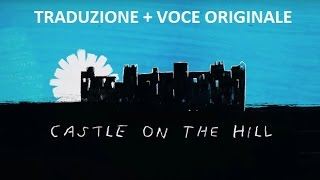 Video Castle on the Hill - Traduzione + Voce Originale download in MP3, 3GP, MP4, WEBM, AVI, FLV Februari 2017