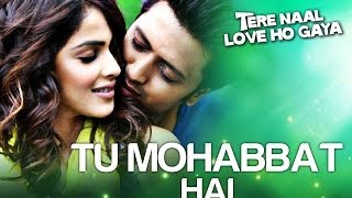 Tu Mohabbat Hai - Official Song Video - Tere Naal Love Ho Gaya - Atif Aslam&Monali Thakur