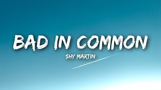 SHY Martin - Bad In Common (Lyrics / Lyrics Video)