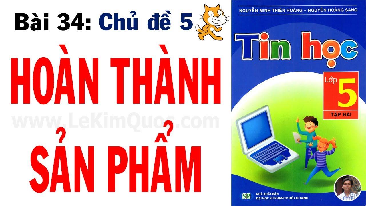 💻 Tin Học Lớp 5 – Tập 2 😺 Bài 34: Hoàn thành sản phẩm 😺 Chủ đề 5: Tìm hiểu về lập trình Scratch