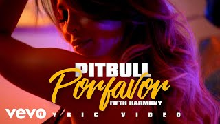 Pitbull - Por Favor (feat. Fifth Harmony) (Lyric Video)