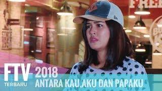 Video FTV Riza Shahab & Rebecca Tamara - Antara Kau, Aku Dan Papaku MP3, 3GP, MP4, WEBM, AVI, FLV Juni 2019