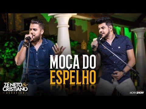 Zé Neto e Cristiano - MOÇA DO ESPELHO - Zé Neto e Cristiano Acústico