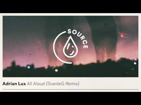 Adrian Lux - All Aloud (SvanteG Remix)