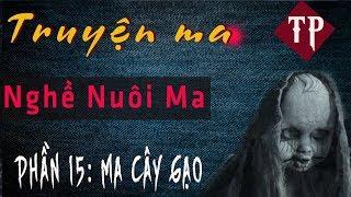 [PHẦN 15] NGHỀ NUÔI MA - Ma Cây Gạo- Truyện ma pháp sư hay 2019   MC Tiến Phong