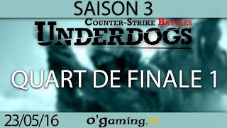 Quart de finale 1 - Underdogs CS:GO S3 - Ro8