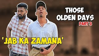 Those Olden Days Part 3 | Jab Ka Zamana | Hyderabadi Comedy | Warangal Diaries