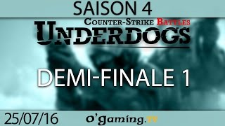 Demi-finale 1 - Underdogs CS:GO S4 - Playoffs Ro4
