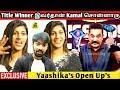 Yaashika Opens Up  Title Winner              Kamal              Yashika  Vijay Tv  Bigg Boss Tamil