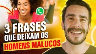 Mensagens para whatsapp - 3 FRASES QUE DEIXAM OS HOMENS MALUCOS POR VOCÊ