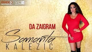 Samanta Kalezic - Da Zaigram