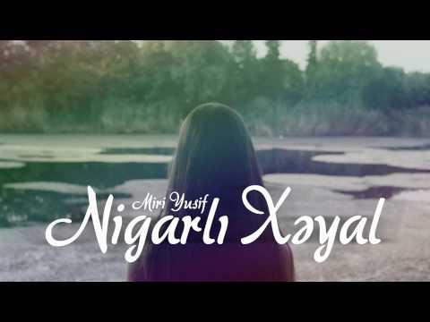 Популярный исполнитель Мири Юсиф презентовал в YouTube новый трек Nigarl? x?yal