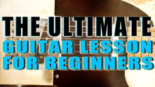 The Ultimate Guitar Lesson For Beginners