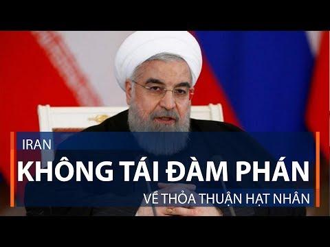 Iran không tái đàm phán về thỏa thuận hạt nhân   VTC1 - Thời lượng: 2 phút, 7 giây.
