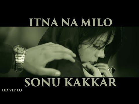 Sonu Kakkar - Itna Na Milo | Official Music Video | Gaana Originals